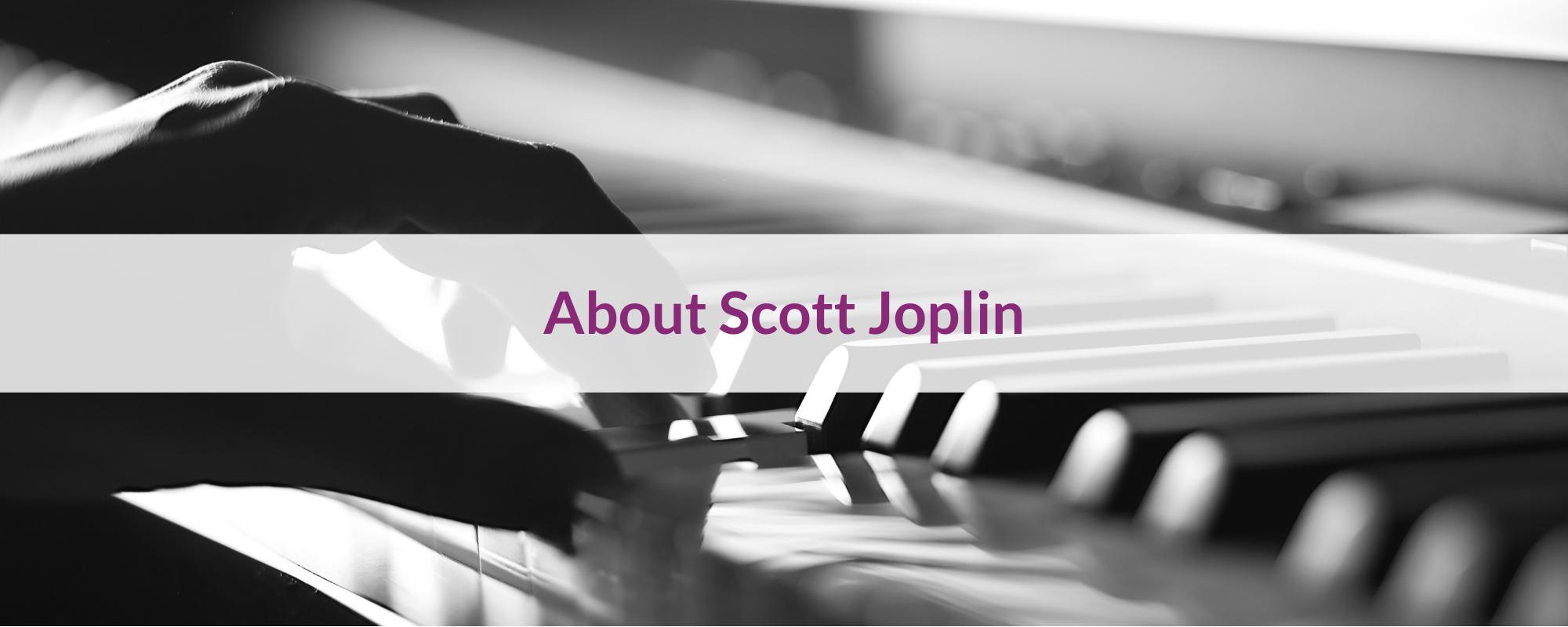 Scott Joplin – The King of Ragtime